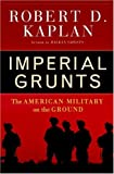 Imperial Grunts: The American Military on the Ground (1400061326) by Kaplan, Robert D.