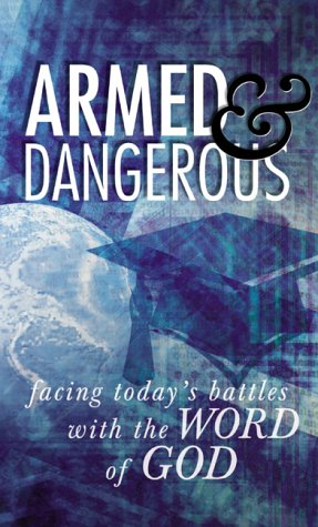 Armed and Dangerous: Facing Today's Battles with the Word of God