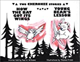 How the Bat Got Its Wings & Young Bear's Lesson: Two Cherokee Stories
