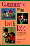 Grandparenting With Love & Logic: Pra...