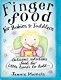 Finger Food for Babies & Toddlers: Delicious Nutritious Food for Little Hands to Hold