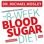 The 8-Week Blood Sugar Diet: How to Beat Diabetes Fast (and Stay Off Medication) | Michael Mosley