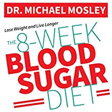 The 8-Week Blood Sugar Diet: How to Beat Diabetes Fast (and Stay Off Medication) Audiobook by Michael Mosley Narrated by Shaun Grindell