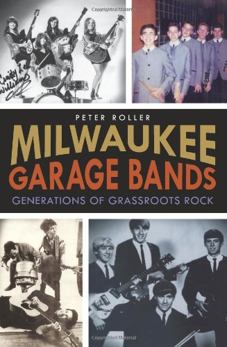 Milwaukee Garage Bands:: Generations of Grassroots Rock