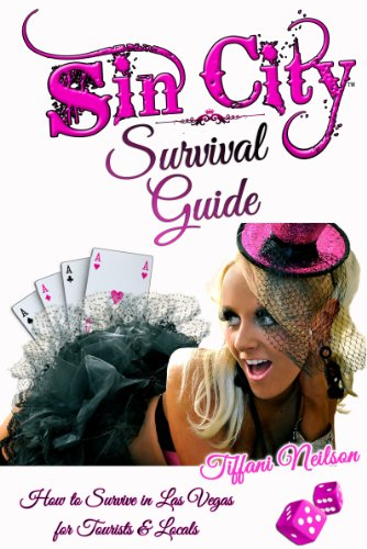 Sin City Survival Guide: How to Survive Sin City for Tourists and Locals