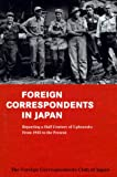 Foreign Correspondents in Japan: Reporting a Half Century of Upheavals : From 1945 to the Present