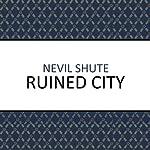 Ruined City | Nevil Shute