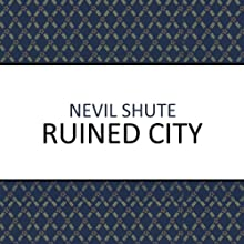 Ruined City Audiobook by Nevil Shute Narrated by Gareth Armstrong