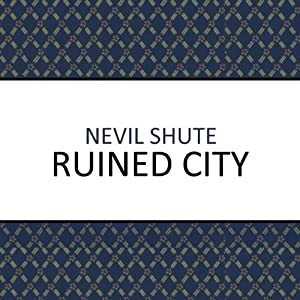 Ruined City | [Nevil Shute]