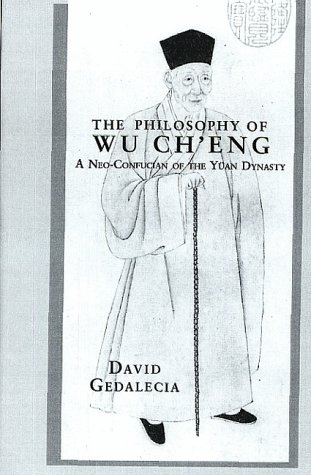 The Philosophy of Wu Ch'eng: A Neo-Confucian of the Yuan Dynasty (Indiana University Oriental Series)