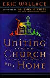 Uniting Church & Home: A Blueprint for Rebuilding Church Community (0966731107) by Wallace, Eric E.