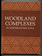 Woodland Complexes in Northeastern Iowa by…