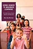 img - for Using Humor to Maximize Learning: The Links between Positive Emotions and Education book / textbook / text book