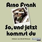 So, und jetzt kommst du | Arno Frank