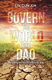 Govern The World With Dao: Decoding the Secrets of Dao De Jing
