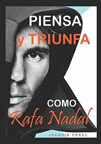 PIENSA Y TRIUNFA COMO RAFA NADAL (Spanish Edition) [Perez, Joaquin] (Tapa Blanda)