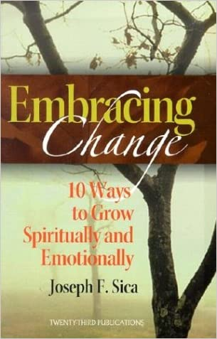 Embracing Change: 10 Ways to Grow Spiritually and Emotionally written by Joseph F. Sica