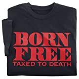 Born Free. Taxed to Death. T-Shirt
