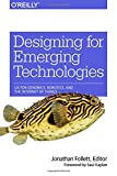 img - for Designing for Emerging Technologies: UX for Genomics, Robotics, and the Internet of Things book / textbook / text book