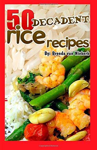 50 Decadent Rice Recipes by Brenda Van Niekerk