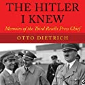 The Hitler I Knew: Memoirs of the Third Reich's Press Chief Audiobook by Otto Dietrich Narrated by Eric Brooks