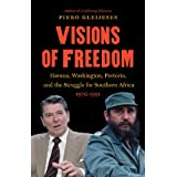 Visions of Freedom: Havana, Washington, Pretoria, and the Struggle for Southern Africa, 1976-1991 (The New Cold...