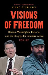Visions of Freedom: Havana, Washington, Pretoria, and the Struggle for Southern Africa, 1976-1991 (New Cold... by