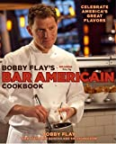 Bobby Flays Bar Americain Cookbook: Celebrate Americas Great Flavors