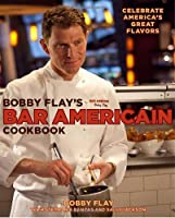 Bobby Flay's Bar Americain Cookbook: Celebrate America's Great Flavors Front Cover