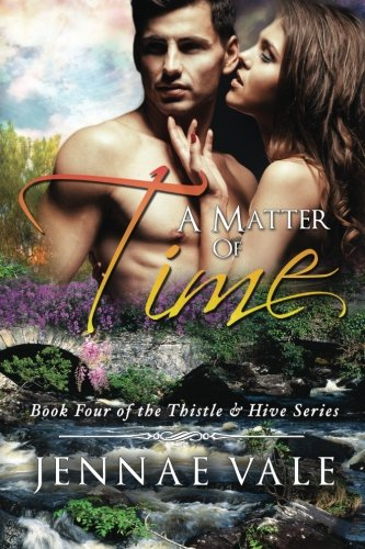 A Matter Of Time: Book 4 of The Thistle & Hive Series (Volume 4)