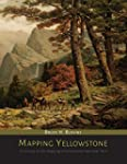 Mapping Yellowstone: A History of the...