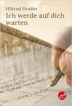 Ich werde auf dich warten: Hiltrud Straßer: 9783942661287