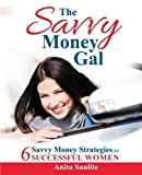 The Savvy Money Gal: Six Savvy Money Strategies for Successful Women