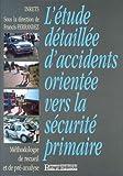 echange, troc Collectif - L'étude détaillée d'accidents orientée vers la sécurité primaire: Méthodologie de recueil et de pré-analyse