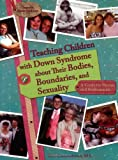 Terri Couwenhoven Teaching Children with Down Syndrome About Their Bodies, Boundaries and Sexuality: A Guide for Parents and Professionals (Topics in Down Syndrome)
