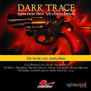 Die Bestie von Amsterdam (Dark Trace 1) Hörspiel