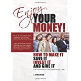 Enjoy Your Money!: How to Make It, Save It, Invest It and Give It ~ J. Steve Miller