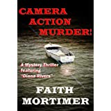 "Camera...Action...Murder!: A Mystery Thriller featuring ""Diana Rivers"" (The Diana Rivers Mysteries Book 4)by Faith Mortimer"