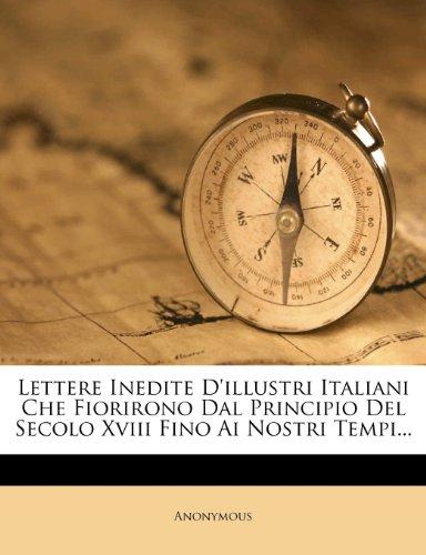 Lettere Inedite D'illustri Italiani Che Fiorirono Dal Principio Del Secolo Xviii Fino Ai Nostri Tempi...