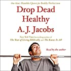 Drop Dead Healthy: One Man's Humble Quest for Bodily Perfection Hörbuch von A. J. Jacobs Gesprochen von: A. J. Jacobs