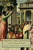 Among the Gentiles: Greco-Roman Religion and Christianity (The Anchor Yale Bible Reference Library) (0300168101) by Johnson, Luke Timothy