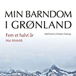 Fem et halvt år (Min barndom i Grønland) | Mai Misfeldt