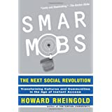 Smart Mobs: The Next Social Revolution ~ Howard Rheingold