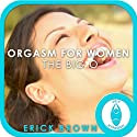 Orgasm For Women: The Big O, Guided Meditation, Self-Hypnosis, Binaural Beats Speech by  Erick Brown Hypnosis Narrated by  Erick Brown Hypnosis