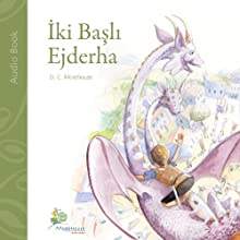 Iki Basli Ejderha [Two-Headed Dragon]: Çocuklar ve Kendini Çocuk Hissedenler için Kisa bir Öykü [A Short Story for Kids and People Who Feel like Kids] Audiobook by D. C. Morehouse Narrated by Cansin Asarli