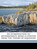 img - for An introduction to determinants, being a chapter from The theory of equations book / textbook / text book