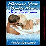 Katrina's First Double Team Sex Encounter: A Hot Wife Share Double Team Erotica Story, MMF Menage   Debbie Brownstone