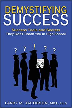 Demystifying Success: Success Tools And Secrets They Don't Teach You In High School