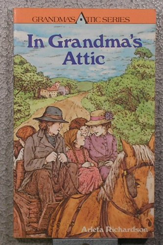 In Grandma's Attic: Stories to Live, Love, Laugh and Learn, Arleta Richardson