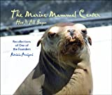 img - for The Marine Mammal Center, How It All Began - Recollections of One of the Founders book / textbook / text book